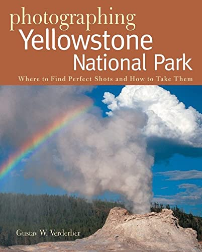 9780881507690: Photographing Yellowstone National Park: Where to Find the Perfect Shots and How to Take Them