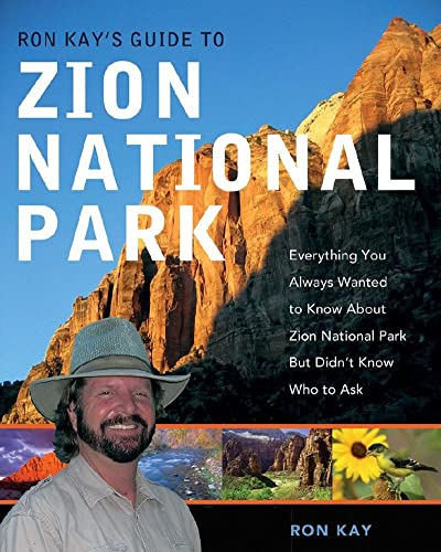 9780881507928: Ron Kay's Guide to Zion National Park: Everything You Always Wanted to Know About Zion National Park But Didn't Know Who to Ask