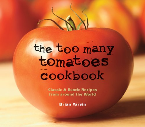 9780881508031: The Too Many Tomatoes Cookbook: Classic & Exotic Recipes from around the World