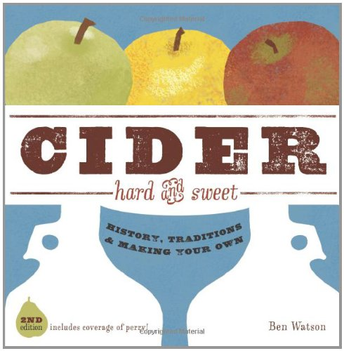 Cider, Hard and Sweet: History, Traditions, and Making Your Own (Second Edition): Watson, Ben