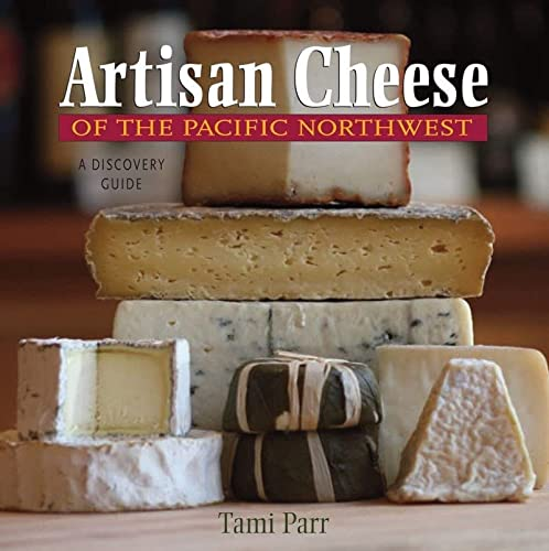 9780881508345: Artisan Cheese of the Pacific Northwest: A Discovery Guide