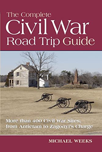 9780881508604: The Complete Civil War Road Trip Guide: Ten Weekend Tours and More Than 400 Sites, from Antietam to Zagonyi's Charge