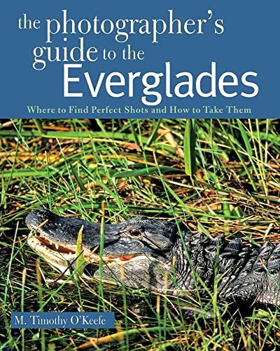 9780881508659: The Photographer's Guide to the Everglades: Where to Find Perfect Shots and How to Take Them