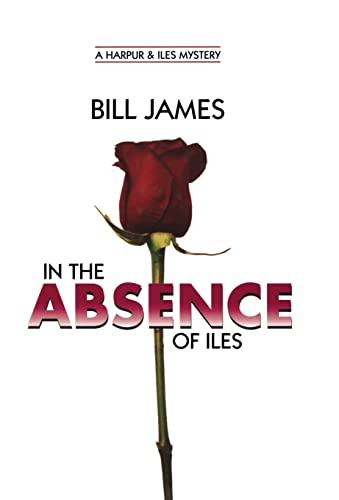 In the Absence of Iles (Harpur & Iles Mysteries): James, Bill