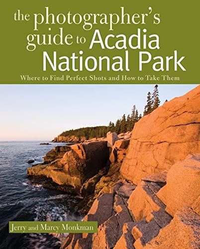 9780881508864: The Photographer's Guide to Acadia National Park: Where to Find Perfect Shots and How to Take Them (The Photographer's Guide)