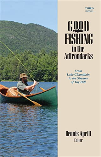 Good Fishing in the Adirondacks: From Lake Champlain to the Streams of Tug Hill (Third Edition)