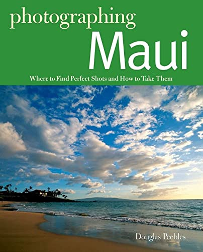 Photographing Maui: Where to Find Perfect Shots and How to Take Them (The Photographer's Guide) (088150937X) by Douglas Peebles