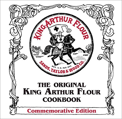 The Original King Arthur Flour Cookbook, Commemorative Edition (088150940X) by Brinna B. Sands; King Arthur Flour