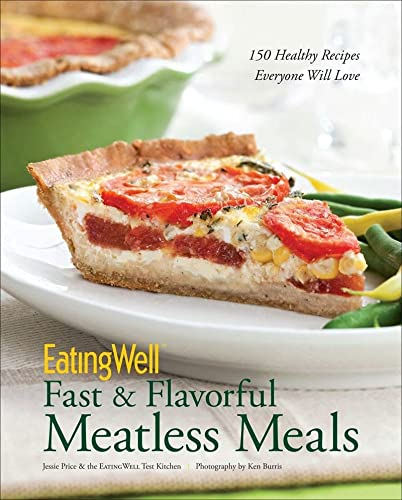 9780881509434: EatingWell Fast & Flavorful Meatless Meals: 150 Healthy Recipes Everyone Will Love