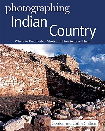 9780881509663: Photographing Indian Country: Where to Find Perfect Shots and How to Take Them (The Photographer's Guide)
