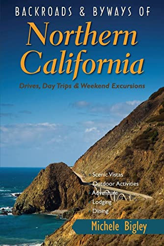 Backroads & Byways of Northern California: Drives, Day Trips and Weekend Excursions (Backroads & Byw 9780881509762 Take to the road and explore the  other  Northern California, with its rugged beauty, small-town ambience, and, of course, all that wine