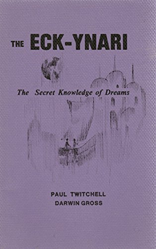 The Eck Ynari: The Secret Knowledge of Dreams: Paul Twitchell; Darwin Gross