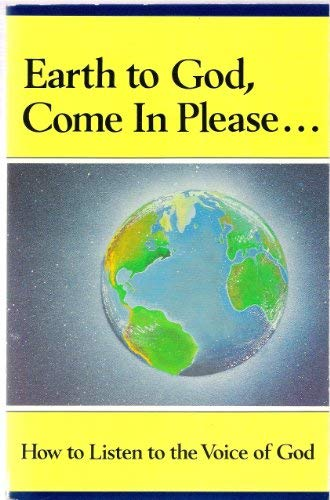 9780881550924: Earth to God Come in Please: How to Listen to the Voice of God