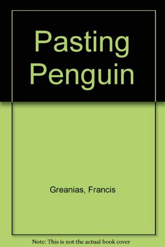 The Pasting Penguin: Classifying, Relationships, Sequencing: Greanias, Francis