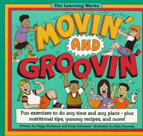 9780881602791: Movin' and Groovin': Fun Exercises to Do Any Time and Any Place-Plus Nutrition Tips, Yummy Recipes, and More! (The Learning Works)