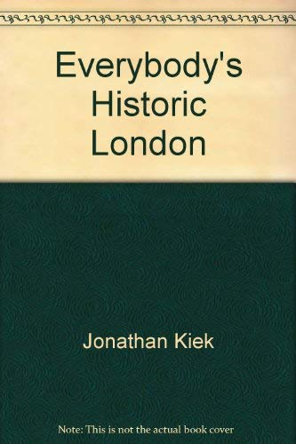 Everybody's Historic London : A History and: Jonathan Kiek