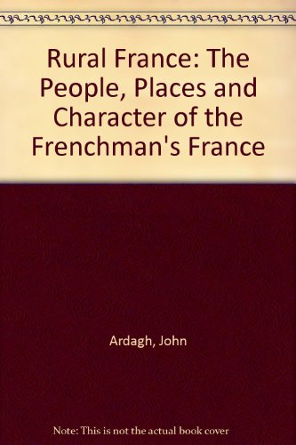 Rural France: The People, Places and Character of the Frenchman's France (9780881620597) by John Ardagh