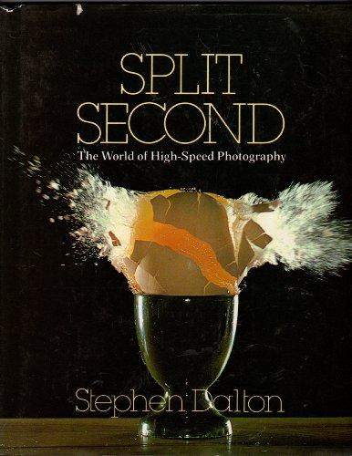 Split Second: The World of High-Speed Photography: Dalton, Stephen