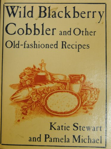 Wild Blackberry Cobbler and Other Old-Fashioned Recipes (0881620645) by Stewart, Katie; Michael, Pamela