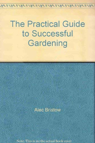 9780881620788: The Practical Guide to Successful Gardening