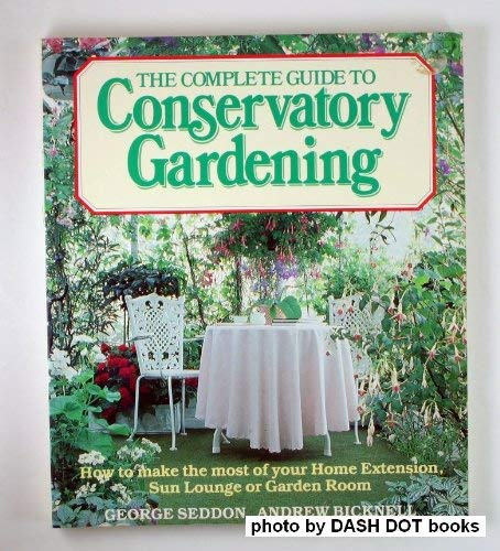 9780881621884: Complete Guide to Conservatory Gardening