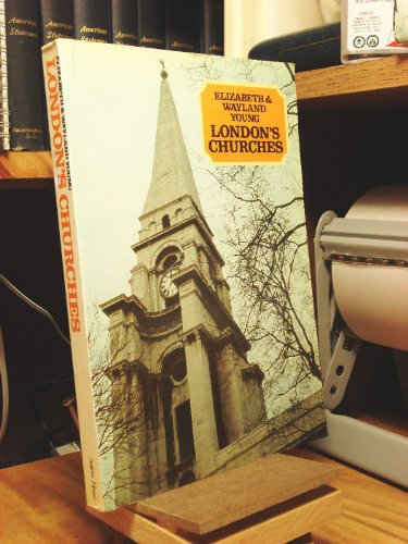 London's Churches : A Visitor's Companion: Wayland Young; Elizabeth