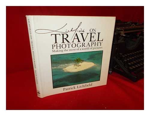 9780881622324: Lichfield on Travel Photography: Making the Most of a World of Pictures