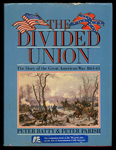 The Divided Union: The Story of the Great American War, 1861-65.: BATTY, Peter, and PARISH, Peter.