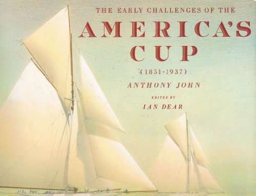 The Early Challenges of the America's Cup (1851-1937) (0881622532) by John, Anthony; Dear, Ian -Editor