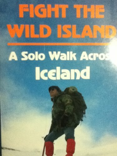 Fight the Wild Island: a Solo Walk Across Iceland: Edwards, Ted