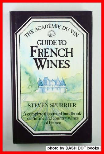 Academie Du Vin Guide to French Wines: Spurrier, Steven