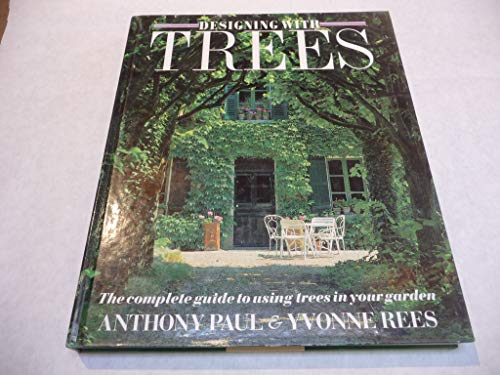 9780881623130: Designing With Trees: The Complete Guide to Using Trees in Your Garden