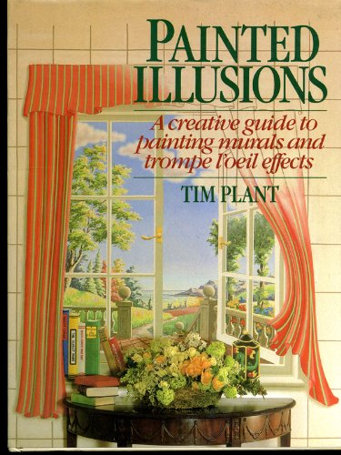 Painted Illusions: A Creative Guide to Painting: Plant, Timothy
