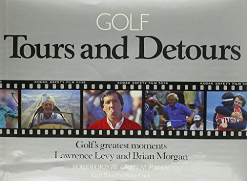 Golf: Tours and Detours : Golf's Greatest Moments (9780881623628) by Lawrence Levy; Brian Morgan