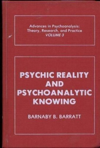 Psychic Reality and Psychoanalytic Knowing: Advances in Psychoanalysis; Theory, Research, and ...
