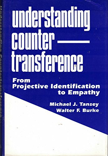 Understanding Countertransference: From Projective Identification to Empathy: Michael J. Tansey, ...