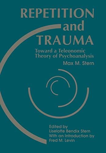 9780881630732: Repetition and Trauma: Toward A Teleonomic Theory of Psychoanalysis