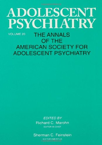 Adolescent Psychiatry, V. 20: Annals of the American Society for Adolescent Psychiatry: Richard C. ...