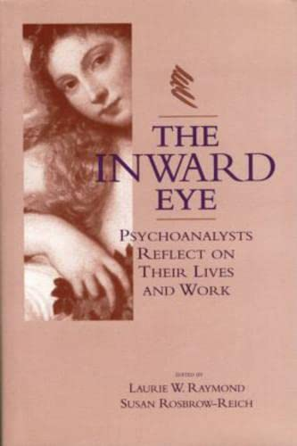 9780881632521: The Inward Eye: Psychoanalysts Reflect on Their Lives and Work