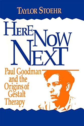 Here Now Next: Paul Goodman and the Origins of Gestalt Therapy (Gestalt Institute of Cleveland Book Series) (0881632678) by Taylor Stoehr