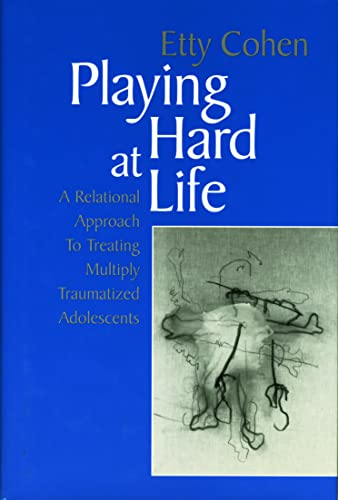 9780881633375: Playing Hard at Life: A Relational Approach to Treating Multiply Traumatized Adolescents