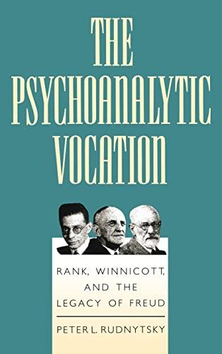 The Psychoanalytic Vocation: Rank, Winnicott, and the Legacy of Freud: Peter L. Rudnytsky