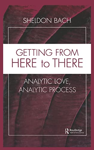 9780881634396: Getting From Here to There: Analytic Love, Analytic Process (Relational Perspectives Book Series)