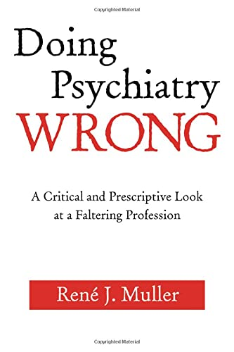 9780881634693: Doing Psychiatry Wrong: A Critical and Prescriptive Look at a Faltering Profession