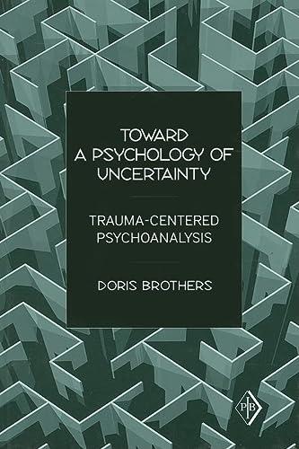 9780881634778: Toward a Psychology of Uncertainty: Trauma-Centered Psychoanalysis (Psychoanalytic Inquiry Book Series)