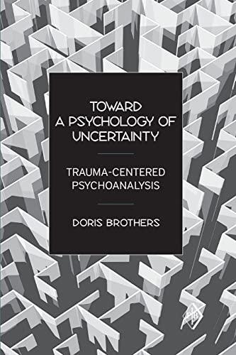 9780881634785: Toward a Psychology of Uncertainty: Trauma-Centered Psychoanalysis (Psychoanalytic Inquiry Book Series)