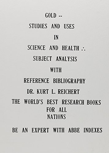 Gold Studies and Uses in Science and: Kurt L. Reichert