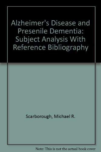 Alzheimer's Disease and Presenile Dementia: Subject Analysis With Reference Bibliography: ...