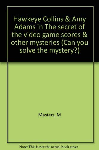 9780881660265: Hawkeye Collins & Amy Adams in The secret of the video game scores & other mysteries (Can you solve the mystery?)