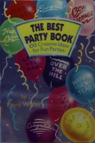 The Best Party Book: 1001 Creative Ideas for Fun Parties: Warner, Penny